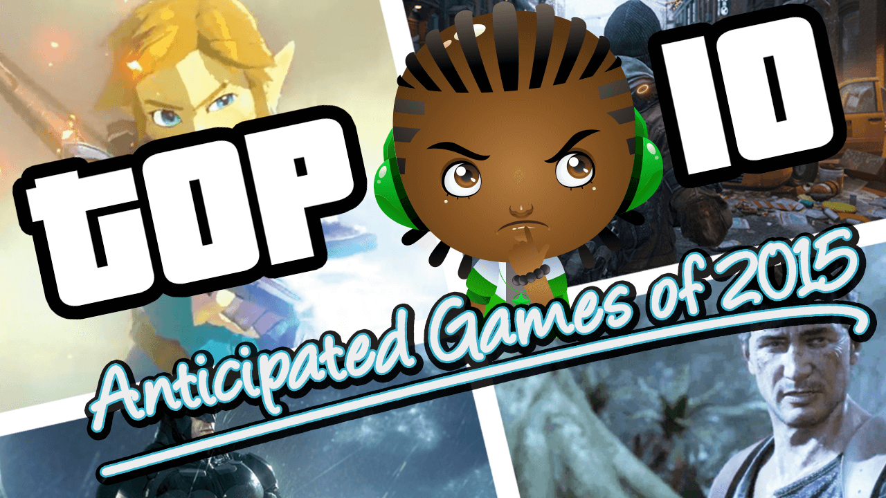 Top 10 Anticipated of Games 2015